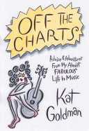 Off the Charts: What I Learned from My Almost Fabulous Life in Music