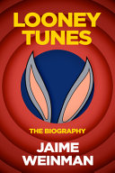 Anvils, Mallets & Dynamite: The Unauthorized Biography of Looney Tunes