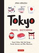 Tokyo Travel Sketchbook: Kawaii Culture, Wabi Sabi Design, Female Samurais and Other Obsessions