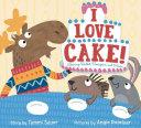 I Love Cake!: Starring Rabbit, Porcupine, and Moose