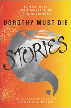 Dorothy Must Die Stories: No Place Like Oz, The Witch Must Burn, The Wizard Returns