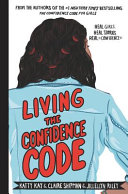 Living the Confidence Code: Real Girls. Real Stories. Real Confidence