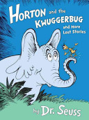 Horton and the Kwuggerbug: And More Lost Stories