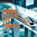 From Here to There: The Story of How We Transport Ourselves and Everything Else