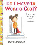 Do I Have to Wear a Coat?: A Journey Through the Seasons