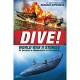 Dive!: World War II Stories of Sailors & Submarines in the Pacific; The Incredible Story of U.S. Submarines in WWII