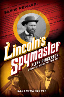 Lincoln's Spymaster: Allan Pinkerton, America's First Private Eye
