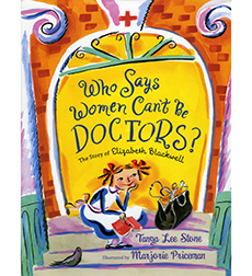 Who Says Women Can't Be Doctors? The Story of Elizabeth Blackwell