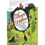 The Magic Mirror: Concerning a Lonely Princess, a Foundling Girl, a Scheming King, and a Pickpocket Squirrel