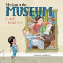 Mayhem at the Museum: A Book in Pictures