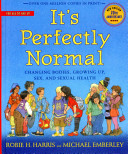 It's Perfectly Normal: Changing Bodies, Growing Up, Sex, and Sexual Health