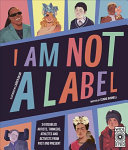 I Am Not a Label: 34 Artists, Thinkers, Athletes, and Activists With Disabilities from Past and Present