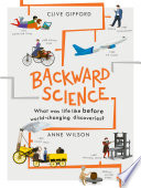 Backward Science: What Was Life Like Before World-Changing Discoveries?