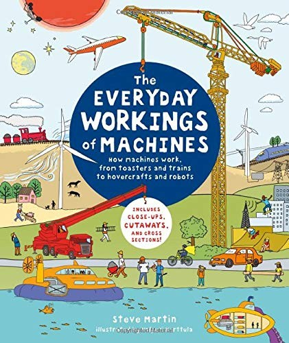 The Everyday Workings of Machines: How Machines Work, from Toasters and Telephones to Hovercrafts and Robots