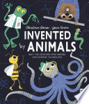 Invented by Animals: Meet the Creatures Who Inspired Our Everyday Technology