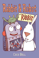 Rabbit and Robot and Ribbit.