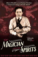 The Magician and the Spirits: Harry Houdini and the Curious Pastime of Communicating with the Dead