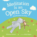 Meditation Is an Open Sky: Mindfullness for Kids