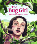 The Bug Girl: Maria Merian's Scientific Vision