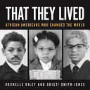 That They Lived: African Americans Who Changed the World