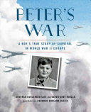 Peter's War: A Boy's True Story of Survival in World War II Europe