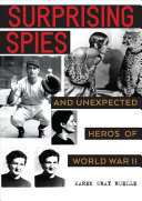 Surprising Spies: Unexpected Heroes of World War II