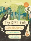 The Dirt Book: Poems About Animals That Live Beneath Our Feet