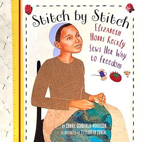 Stitch by Stitch: Elizabeth Hobbs Keckly Sews Her Way to Freedom