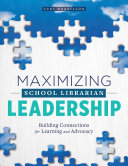 Maximizing School Librarian Leadership: Building Connections for Learning and Advocacy