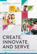 Create, Innovate, and Serve: A Radical Approach to Children's and Youth Programming