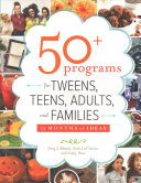 50+ Programs for Tweens, Teens, Adults, and Families: 12 Months of Ideas