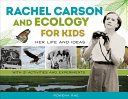 Rachel Carson and Ecology for Kids: Her Life and Ideas, with 21 Activities and Experiments