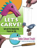 Let's Carve!: Safe and Fun Woodcarving Projects for Kids