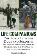 Bonded by Battle: The Powerful Friendships of Military Dogs and Soldiers, from the Civil War to Operation Iraqi Freedom