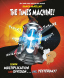 The Times Machine!: Learn Multiplication and Division...Like, Yesterday!