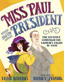 Miss Paul and the President: The Creative Campaign for Women's Right To Vote