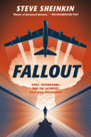 Fallout: Spies, Superbombs, and the Ultimate Cold War Showdown