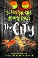 Scary Stories for Young Foxes: The City