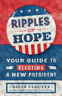 Ripples of Hope: Your Guide To Electing a New President