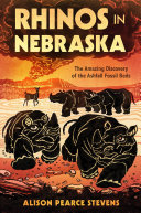 Rhinos in Nebraska: The Amazing Discovery of the Ashfall Fossil Beds