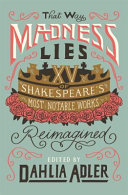 That Way Madness Lies: Fifteen of Shakespeare's Most Notable Works Reimagined
