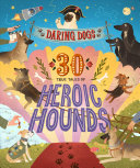 Daring Dogs: 30 True Tales of Heroic Hounds