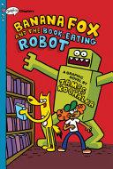 Banana Fox and the Book-Eating Robot
