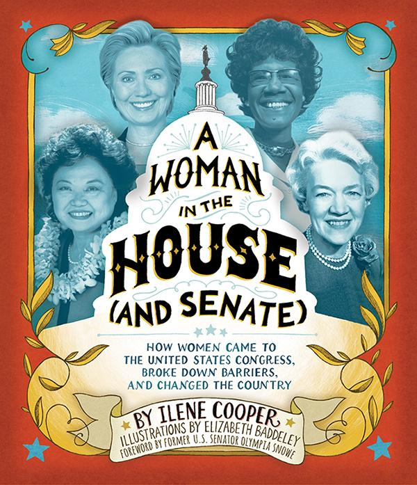 A Woman in the House (and Senate): How Women Came to the United States Congress, Broke Down Barriers, and Changed the Country