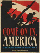 Come On in, America: The United States in World War I.