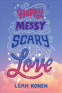 Happy Messy Scary Love
