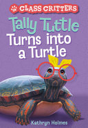 Tally Tuttle Turns into a Turtle