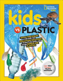 Kids vs. Plastic: Ditch the Straw and Find the Pollution Solution to Bottles, Bags, and Other Single-Use Plastics