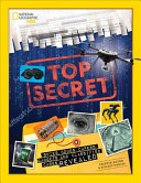 Top Secret: Spies, Codes, Capers, Gadgets, and Classified Cases Revealed