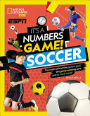 It's a Numbers Game!: Soccer: The Math Behind the Perfect Goal, the Game-Winning Save, and So Much More!